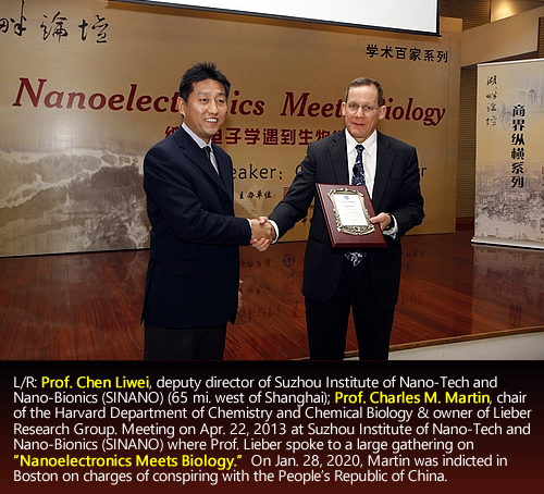 L/R: Prof. Chen Liwei, deputy director of Suzhou Institute of Nano-Tech and Nano-Bionics (SINANO) (65 mi. west of Shanghai); Prof. Charles M. Martin, chair of the Harvard Department of Chemistry and Chemical Biology & owner of Lieber Research Group. Meeting on Apr. 22, 2013 at Suzhou Institute of Nano-Tech and Nano-Bionics (SINANO) where Prof. Lieber spoke to a large gathering on 'Nanoelectronics Meets Biology.' On Jan. 28, 2020, Martin was indicted in Boston on charges of conspiring with the People's Republic of China.